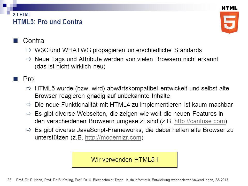 36 HTML5: Pro und Contra Contra W3C und WHATWG propagieren unterschiedliche Standards Neue Tags und Attribute werden von vielen Browsern nicht erkannt