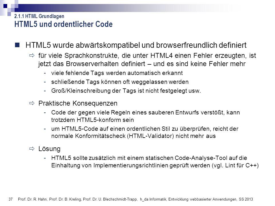 37 HTML5 und ordentlicher Code HTML5 wurde abwärtskompatibel und browserfreundlich definiert für viele Sprachkonstrukte, die unter HTML4 einen Fehler