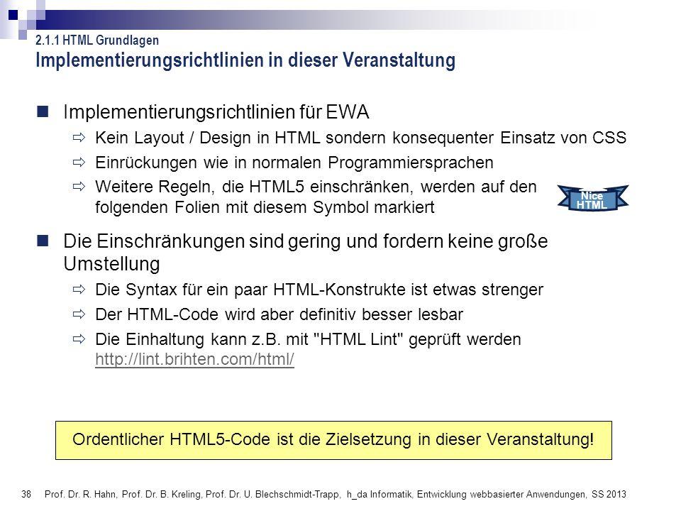 38 Implementierungsrichtlinien in dieser Veranstaltung Implementierungsrichtlinien für EWA Kein Layout / Design in HTML sondern konsequenter Einsatz v