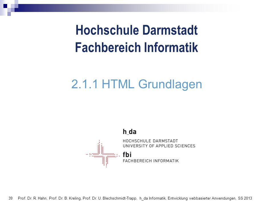 39 Hochschule Darmstadt Fachbereich Informatik 2.1.1 HTML Grundlagen Prof. Dr. R. Hahn, Prof. Dr. B. Kreling, Prof. Dr. U. Blechschmidt-Trapp, h_da In