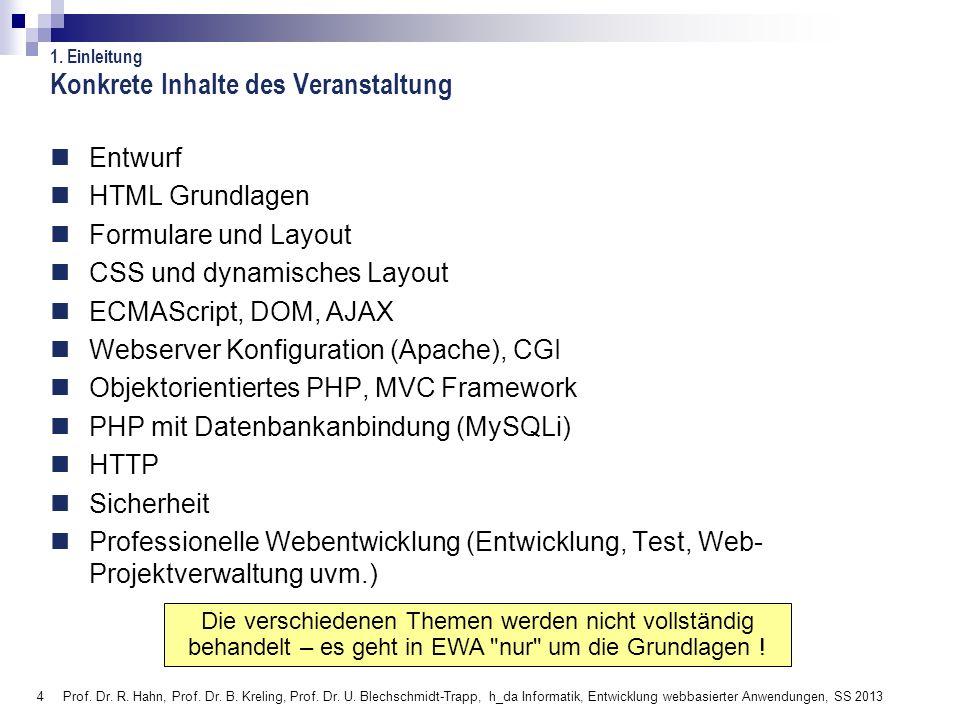 4 Prof. Dr. R. Hahn, Prof. Dr. B. Kreling, Prof. Dr. U. Blechschmidt-Trapp, h_da Informatik, Entwicklung webbasierter Anwendungen, SS 2013 Konkrete In