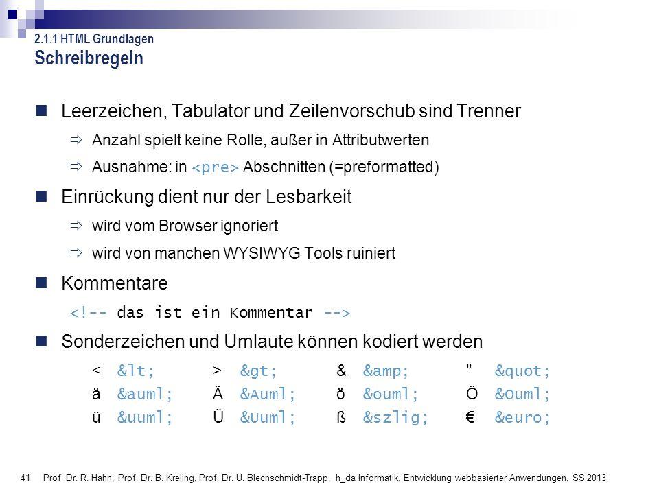41 Prof. Dr. R. Hahn, Prof. Dr. B. Kreling, Prof. Dr. U. Blechschmidt-Trapp, h_da Informatik, Entwicklung webbasierter Anwendungen, SS 2013 Leerzeiche