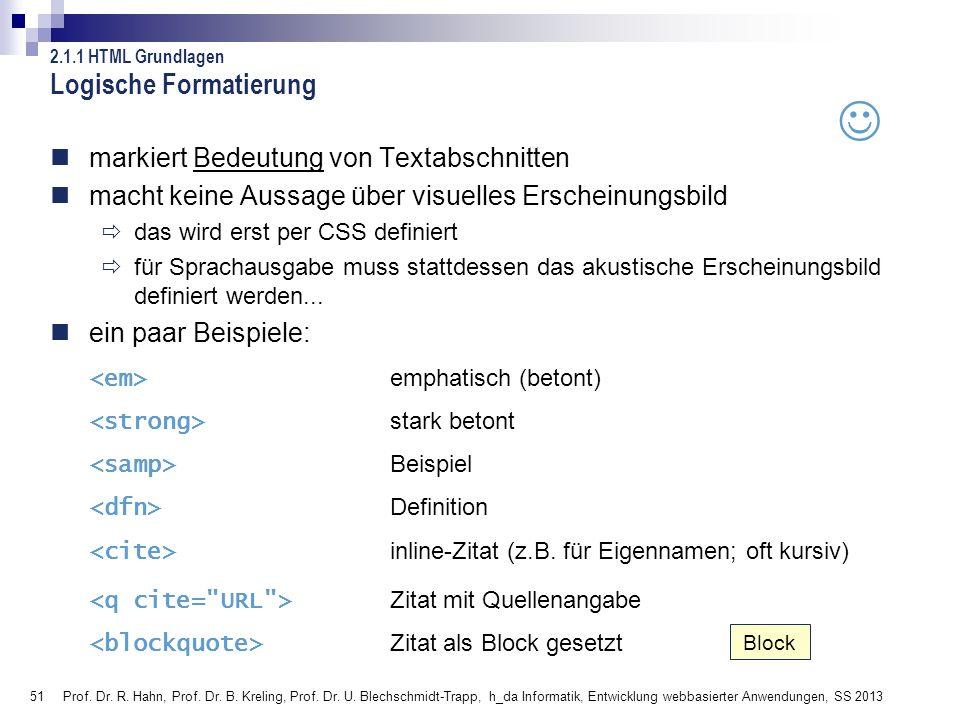 51 Prof. Dr. R. Hahn, Prof. Dr. B. Kreling, Prof. Dr. U. Blechschmidt-Trapp, h_da Informatik, Entwicklung webbasierter Anwendungen, SS 2013 Logische F