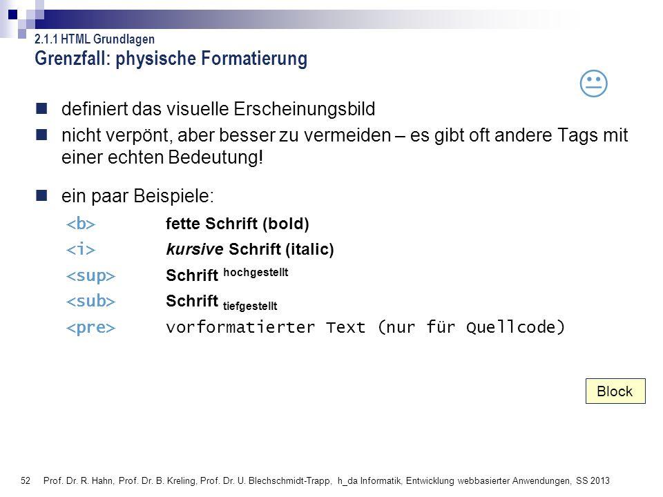 52 Prof. Dr. R. Hahn, Prof. Dr. B. Kreling, Prof. Dr. U. Blechschmidt-Trapp, h_da Informatik, Entwicklung webbasierter Anwendungen, SS 2013 Grenzfall: