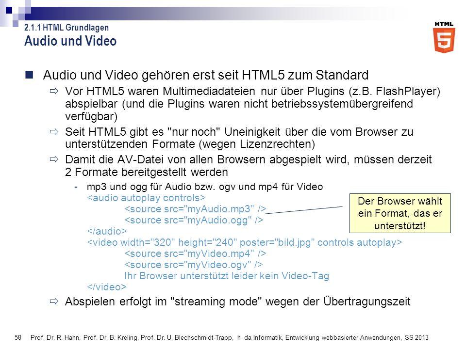 58 Audio und Video Audio und Video gehören erst seit HTML5 zum Standard Vor HTML5 waren Multimediadateien nur über Plugins (z.B. FlashPlayer) abspielb