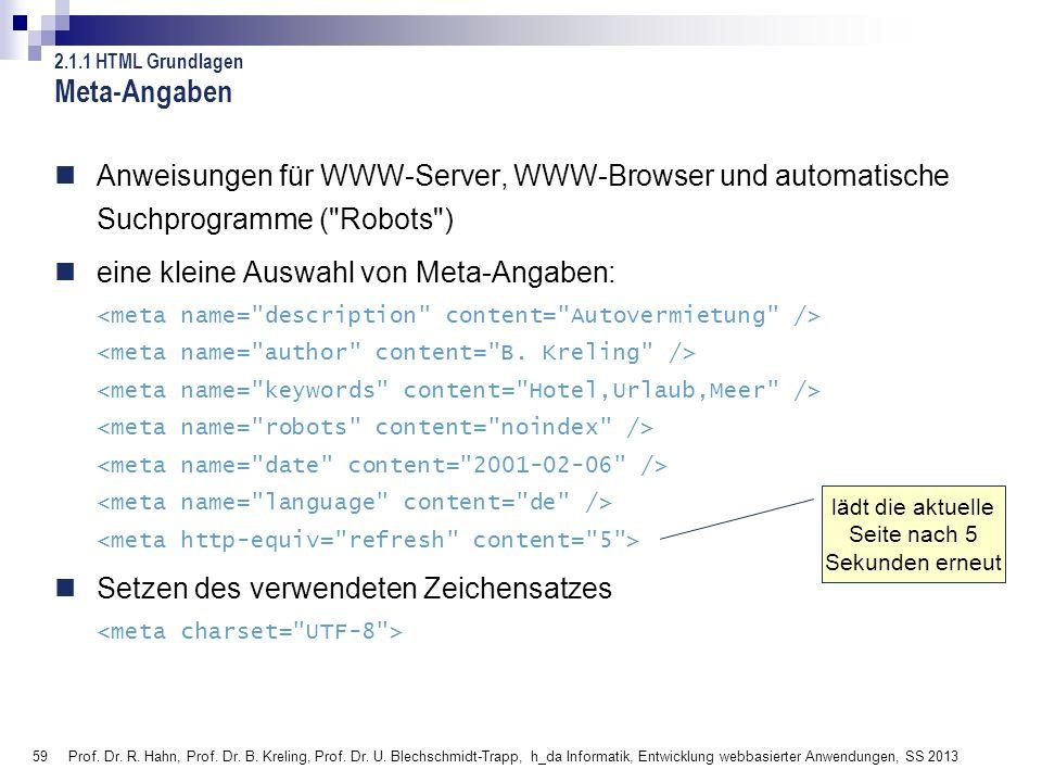 59 Prof. Dr. R. Hahn, Prof. Dr. B. Kreling, Prof. Dr. U. Blechschmidt-Trapp, h_da Informatik, Entwicklung webbasierter Anwendungen, SS 2013 Meta-Angab