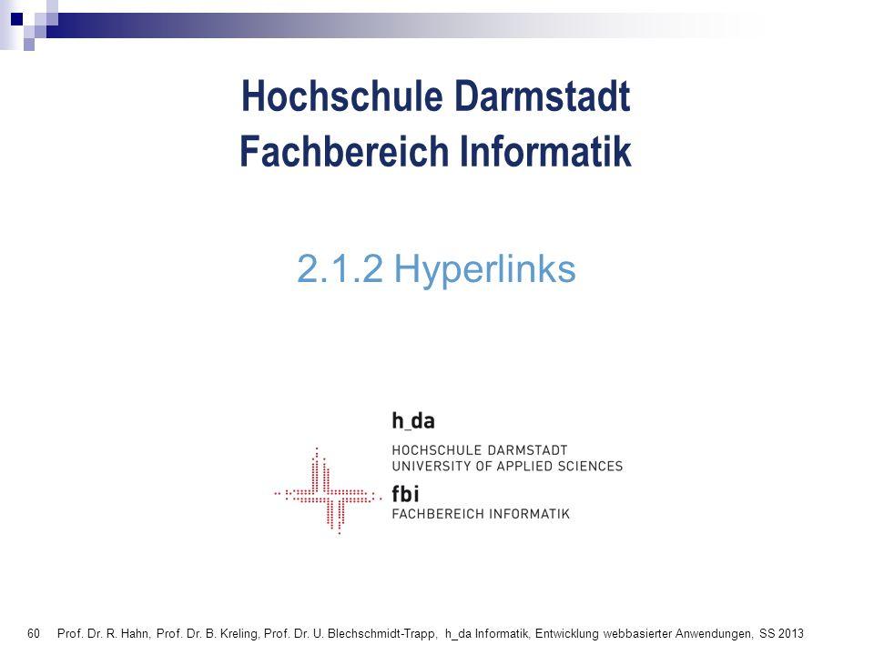 60 Hochschule Darmstadt Fachbereich Informatik 2.1.2 Hyperlinks Prof. Dr. R. Hahn, Prof. Dr. B. Kreling, Prof. Dr. U. Blechschmidt-Trapp, h_da Informa