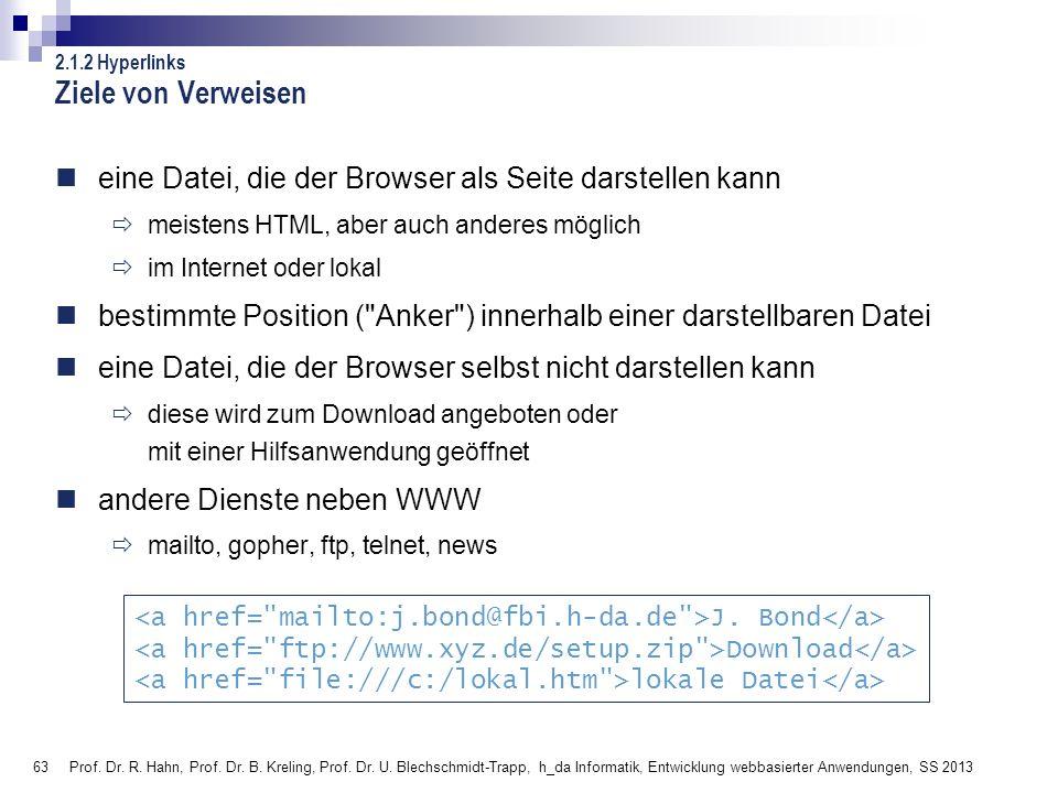63 Prof. Dr. R. Hahn, Prof. Dr. B. Kreling, Prof. Dr. U. Blechschmidt-Trapp, h_da Informatik, Entwicklung webbasierter Anwendungen, SS 2013 Ziele von
