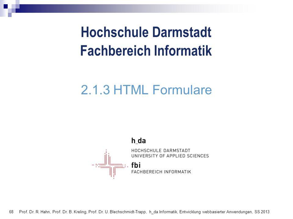 68 Hochschule Darmstadt Fachbereich Informatik 2.1.3 HTML Formulare Prof. Dr. R. Hahn, Prof. Dr. B. Kreling, Prof. Dr. U. Blechschmidt-Trapp, h_da Inf