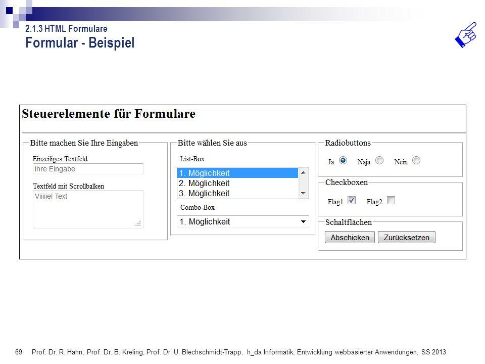69 Prof. Dr. R. Hahn, Prof. Dr. B. Kreling, Prof. Dr. U. Blechschmidt-Trapp, h_da Informatik, Entwicklung webbasierter Anwendungen, SS 2013 Formular -