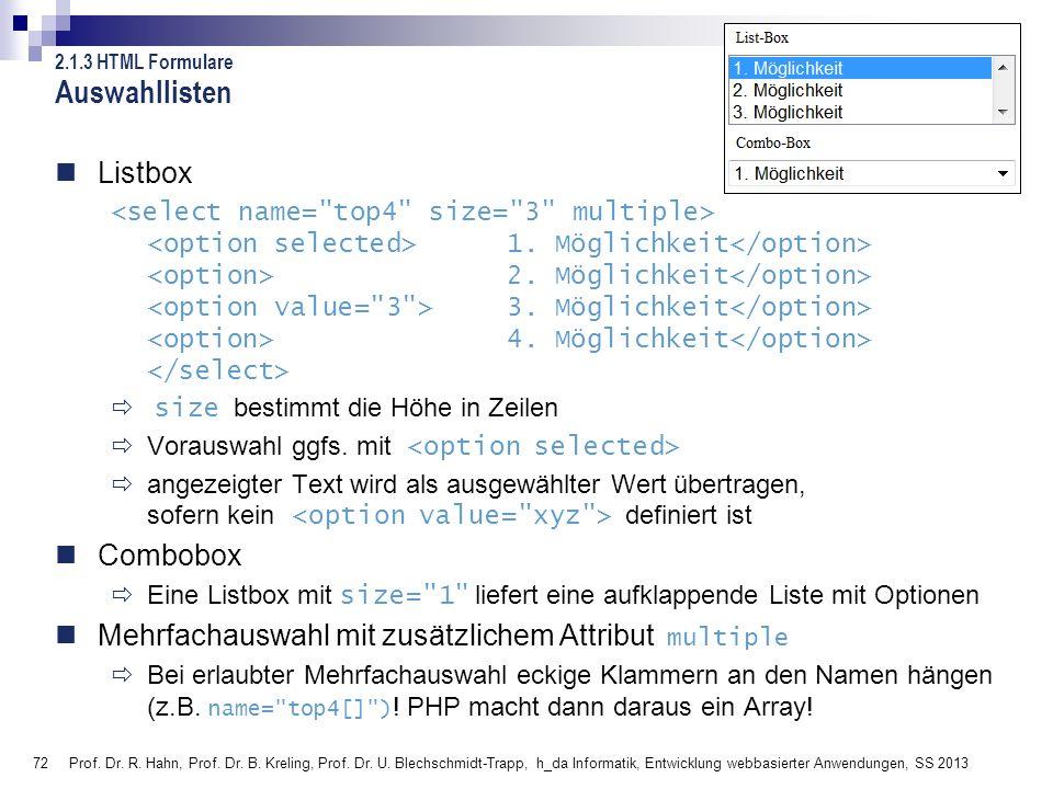72 Auswahllisten Listbox 1. Möglichkeit 2. Möglichkeit 3. Möglichkeit 4. Möglichkeit size bestimmt die Höhe in Zeilen Vorauswahl ggfs. mit angezeigter