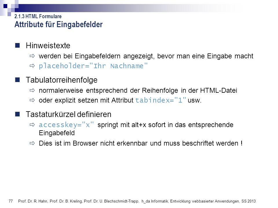 77 Prof. Dr. R. Hahn, Prof. Dr. B. Kreling, Prof. Dr. U. Blechschmidt-Trapp, h_da Informatik, Entwicklung webbasierter Anwendungen, SS 2013 Attribute