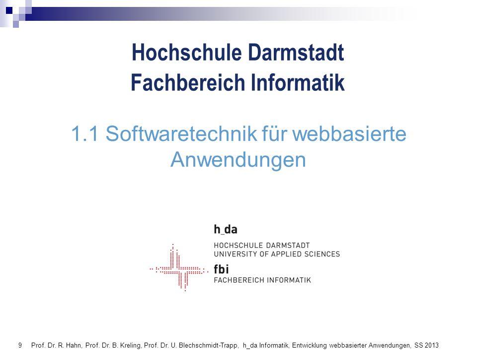 9 Hochschule Darmstadt Fachbereich Informatik 1.1 Softwaretechnik für webbasierte Anwendungen Prof. Dr. R. Hahn, Prof. Dr. B. Kreling, Prof. Dr. U. Bl