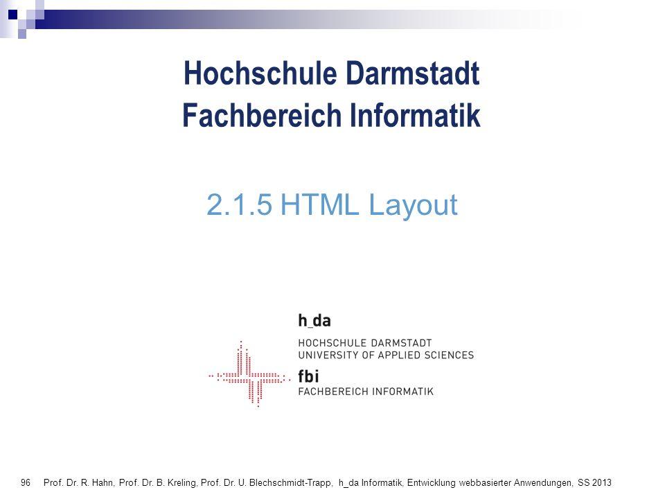 96 Hochschule Darmstadt Fachbereich Informatik 2.1.5 HTML Layout Prof. Dr. R. Hahn, Prof. Dr. B. Kreling, Prof. Dr. U. Blechschmidt-Trapp, h_da Inform