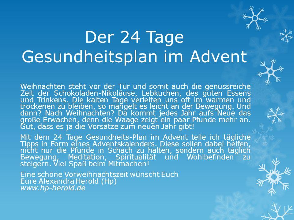 Der 24 Tage Gesundheitsplan im Advent Weihnachten steht vor der Tür und somit auch die genussreiche Zeit der Schokoladen-Nikoläuse, Lebkuchen, des gut
