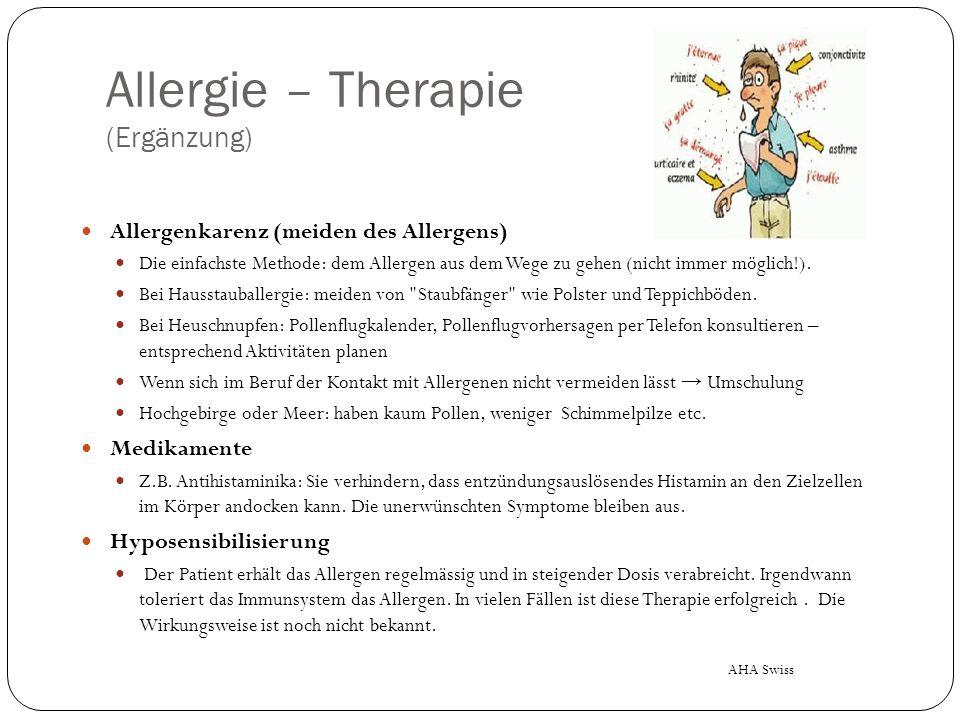 Allergie – Therapie (Ergänzung) Allergenkarenz (meiden des Allergens) Die einfachste Methode: dem Allergen aus dem Wege zu gehen (nicht immer möglich!).