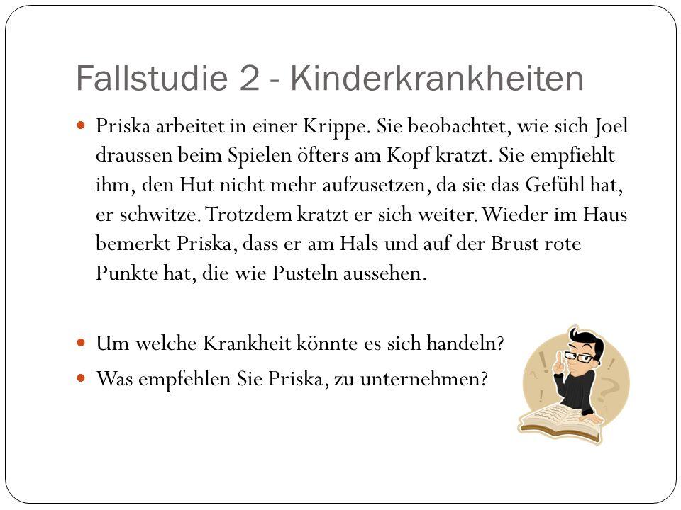 Fallstudie 2 - Kinderkrankheiten Priska arbeitet in einer Krippe.