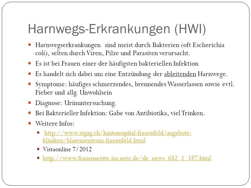 Harnwegs-Erkrankungen (HWI) Harnwegserkrankungen sind meist durch Bakterien (oft Escherichia coli), selten durch Viren, Pilze und Parasiten verursacht.