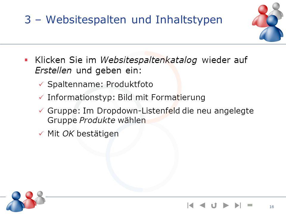 3 – Websitespalten und Inhaltstypen Klicken Sie im Websitespaltenkatalog wieder auf Erstellen und geben ein: Spaltenname: Produktfoto Informationstyp: