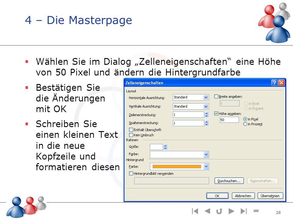 4 – Die Masterpage Wählen Sie im Dialog Zelleneigenschaften eine Höhe von 50 Pixel und ändern die Hintergrundfarbe Bestätigen Sie die Änderungen mit O