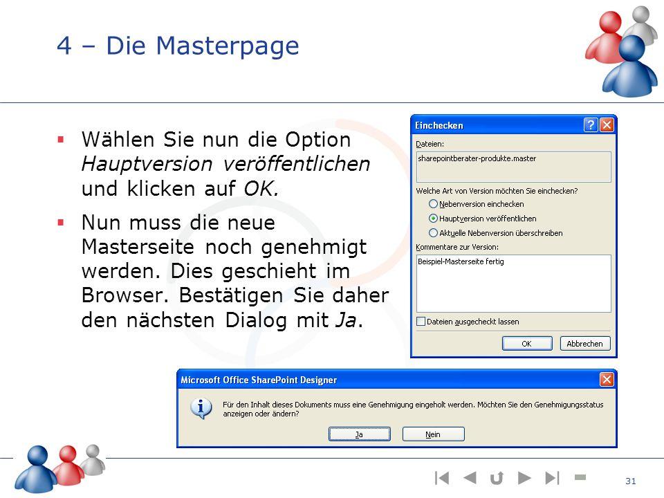 4 – Die Masterpage Wählen Sie nun die Option Hauptversion veröffentlichen und klicken auf OK. Nun muss die neue Masterseite noch genehmigt werden. Die