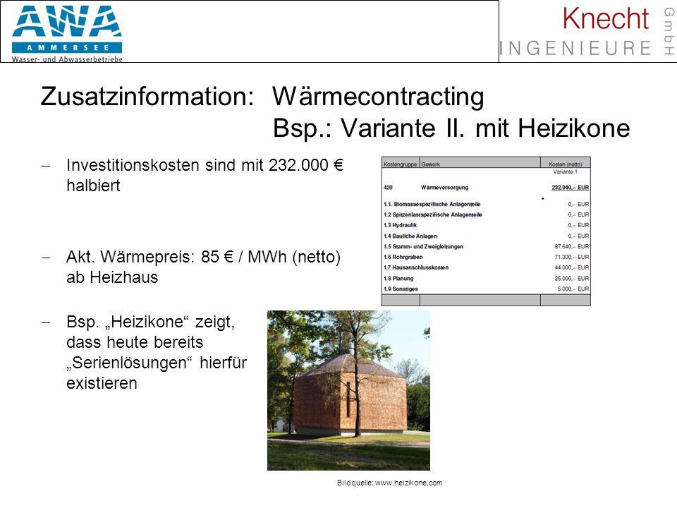 Biomasse in Nahwärmenetzen Zusatzinformation: Wärmecontracting Bsp.: Variante II. mit Heizikone Investitionskosten sind mit 232.000 halbiert Akt. Wärm