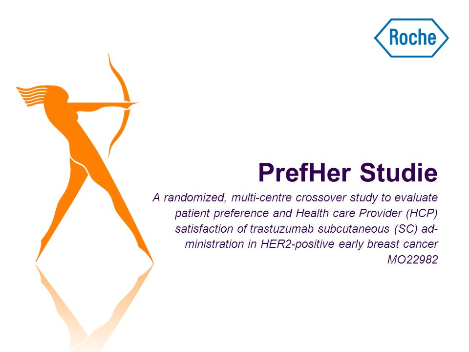 PrefHer Studie A randomized, multi-centre crossover study to evaluate patient preference and Health care Provider (HCP) satisfaction of trastuzumab su