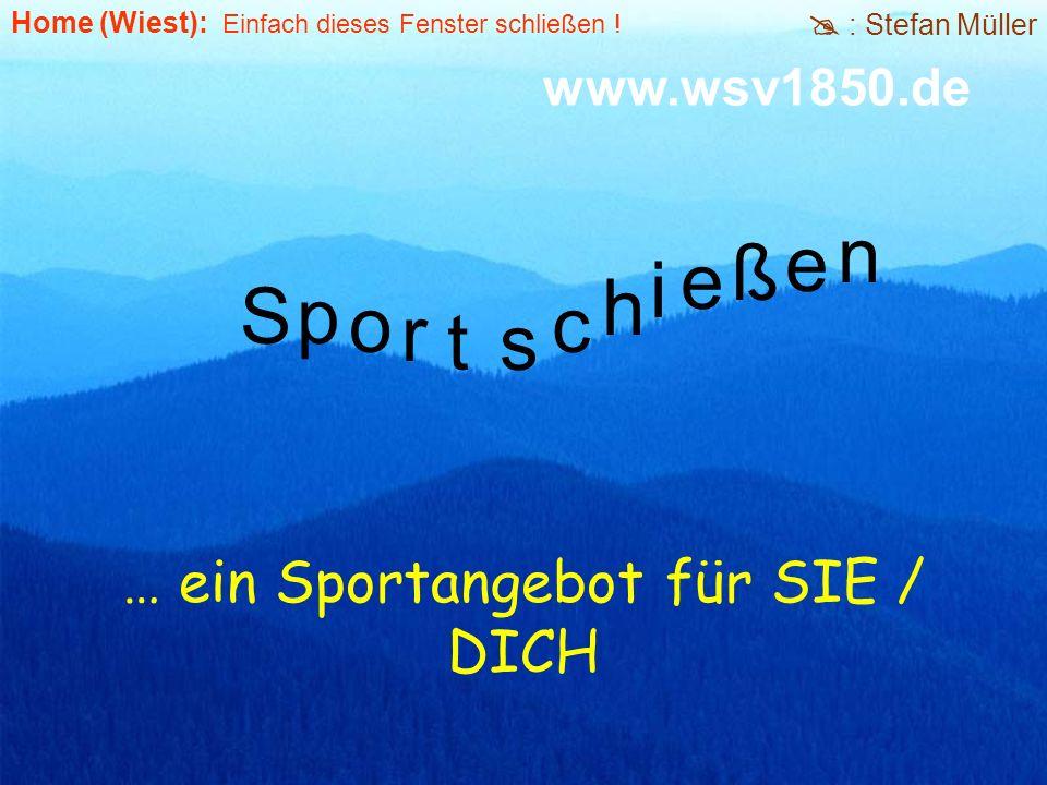 S … ein Sportangebot für SIE / DICH h c st r o p e ß e i n : Stefan Müller Home (Wiest): Einfach dieses Fenster schließen ! www.wsv1850.de