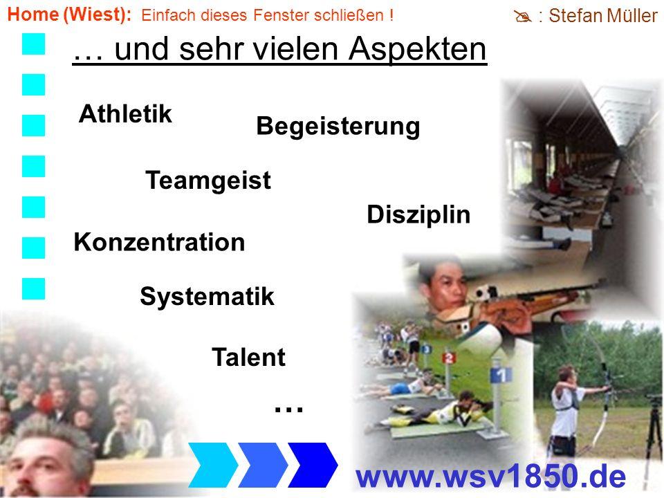 Konzentration Teamgeist Systematik Begeisterung Athletik Disziplin Talent … und sehr vielen Aspekten … www.wsv1850.de : Stefan Müller Home (Wiest): Einfach dieses Fenster schließen !