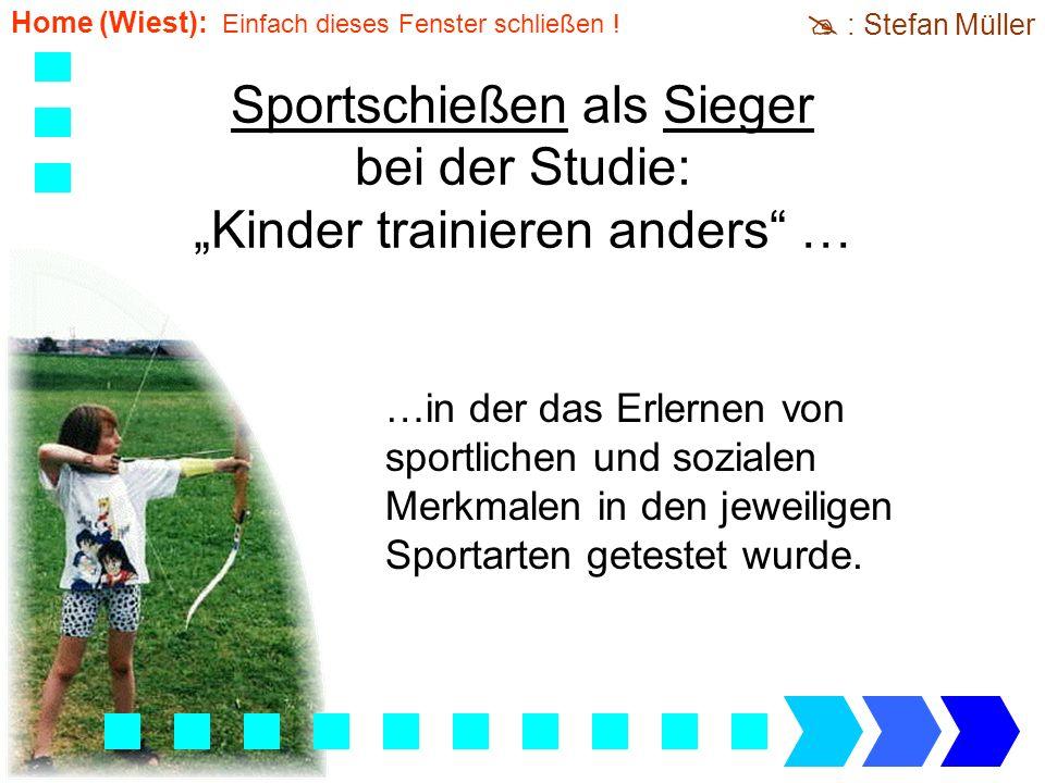 Sportschießen als Sieger bei der Studie: Kinder trainieren anders … : Stefan Müller Home (Wiest): Einfach dieses Fenster schließen .