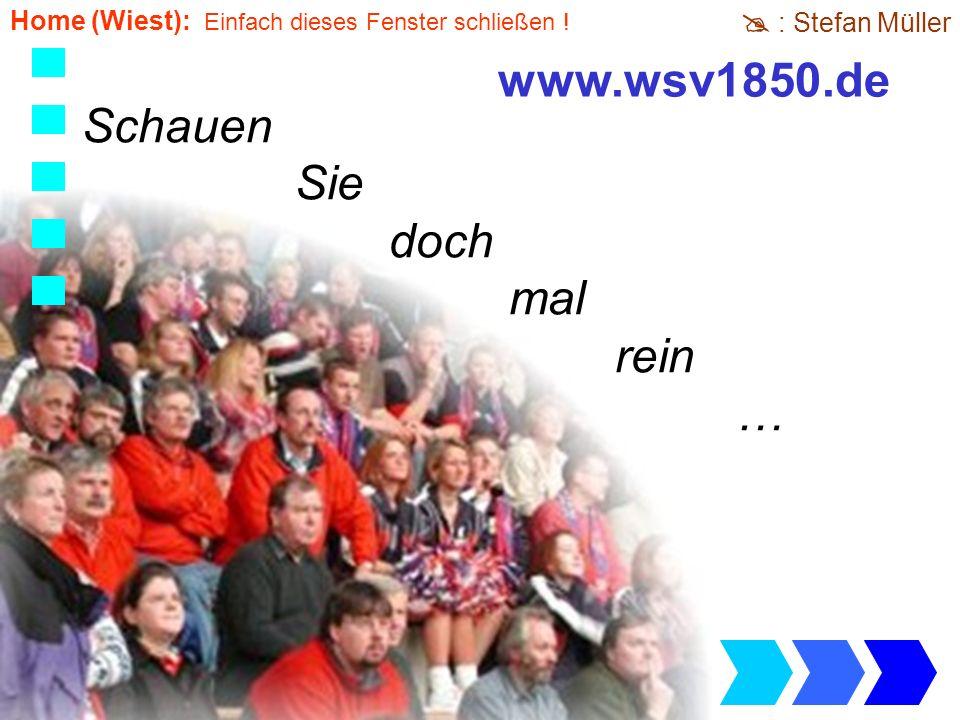 Bestimmt ist in Ihrer Nähe ein Verein www.wsv1850.de : Stefan Müller Home (Wiest): Einfach dieses Fenster schließen !