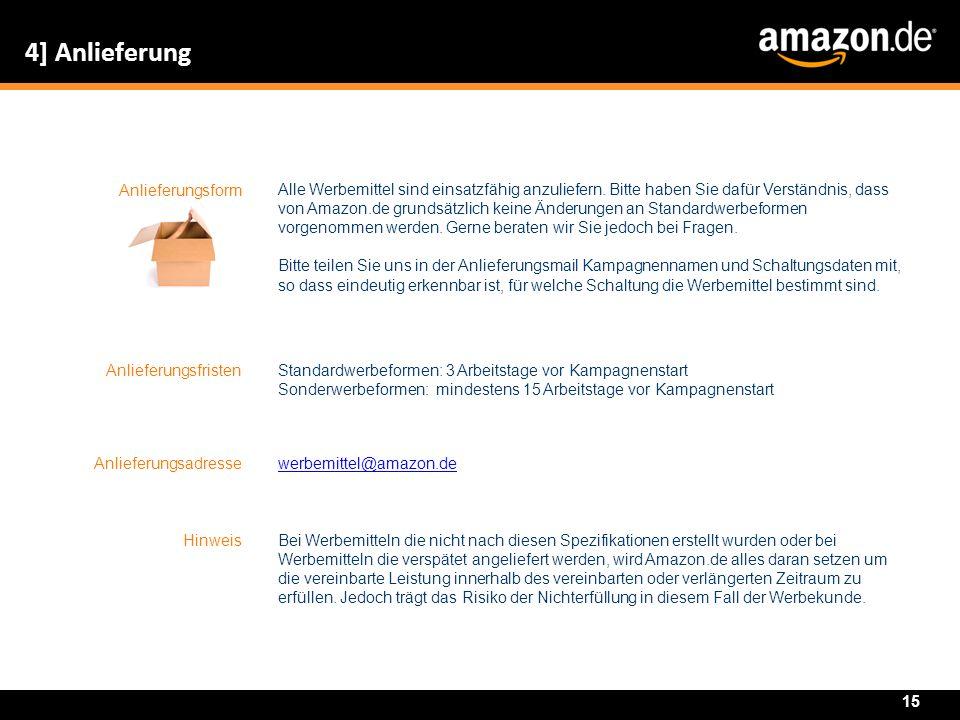 4] Anlieferung Anlieferungsform Alle Werbemittel sind einsatzfähig anzuliefern. Bitte haben Sie dafür Verständnis, dass von Amazon.de grundsätzlich ke