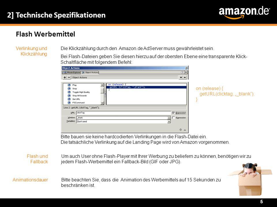 2] Technische Spezifikationen Flash Werbemittel Verlinkung und Klickzählung Die Klickzählung durch den Amazon.de AdServer muss gewährleistet sein. Bei