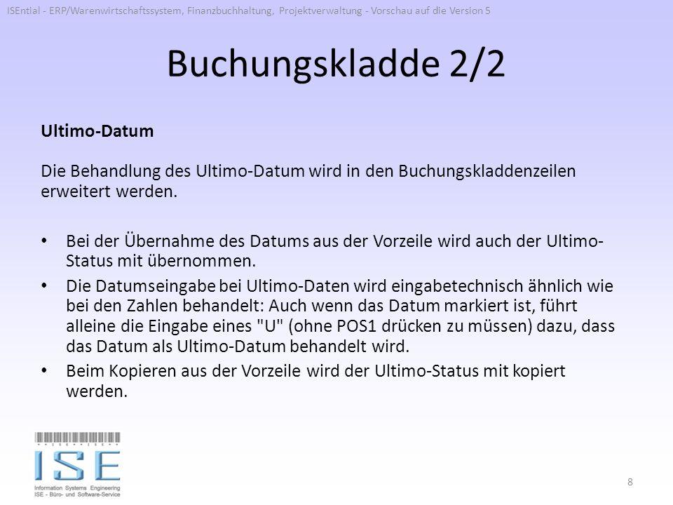 Buchungskladde 2/2 Ultimo-Datum Die Behandlung des Ultimo-Datum wird in den Buchungskladdenzeilen erweitert werden. Bei der Übernahme des Datums aus d