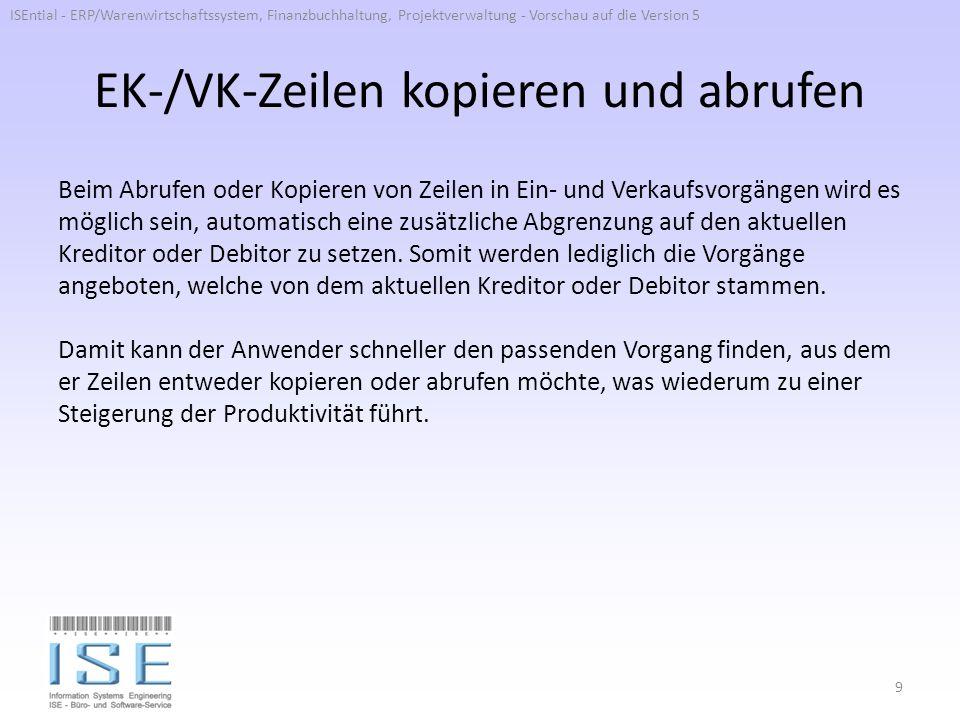 EK-/VK-Zeilen kopieren und abrufen Beim Abrufen oder Kopieren von Zeilen in Ein- und Verkaufsvorgängen wird es möglich sein, automatisch eine zusätzli