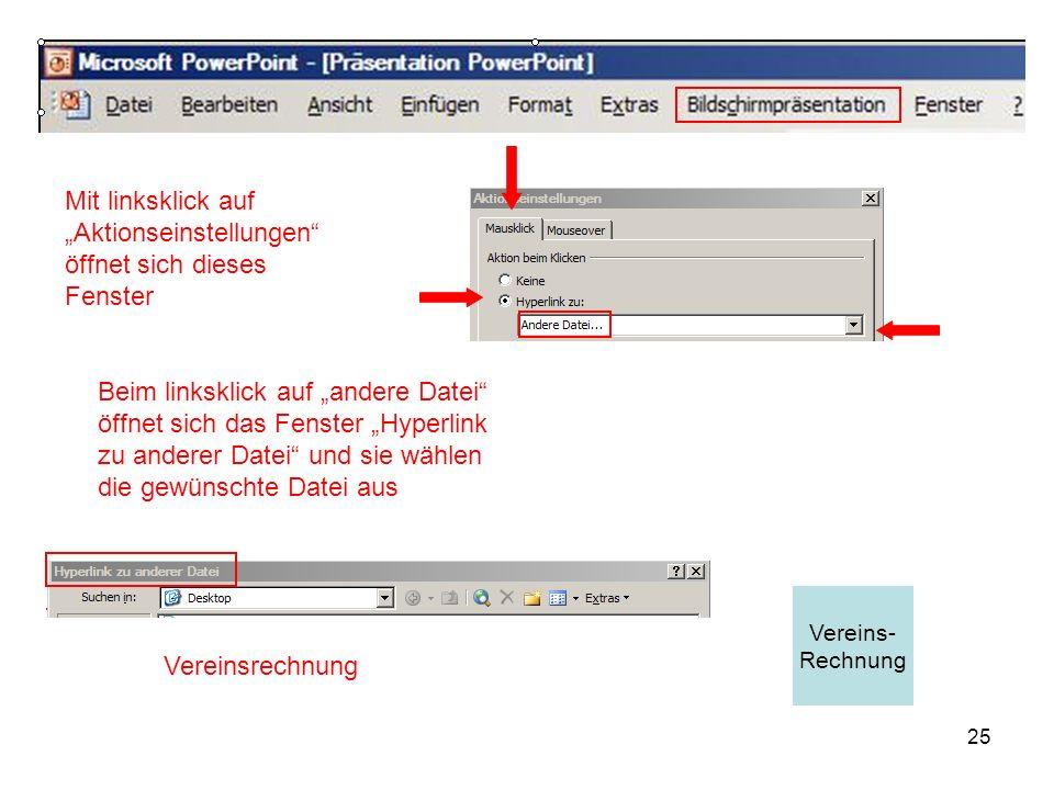 25 Beim linksklick auf andere Datei öffnet sich das Fenster Hyperlink zu anderer Datei und sie wählen die gewünschte Datei aus Mit linksklick auf Akti