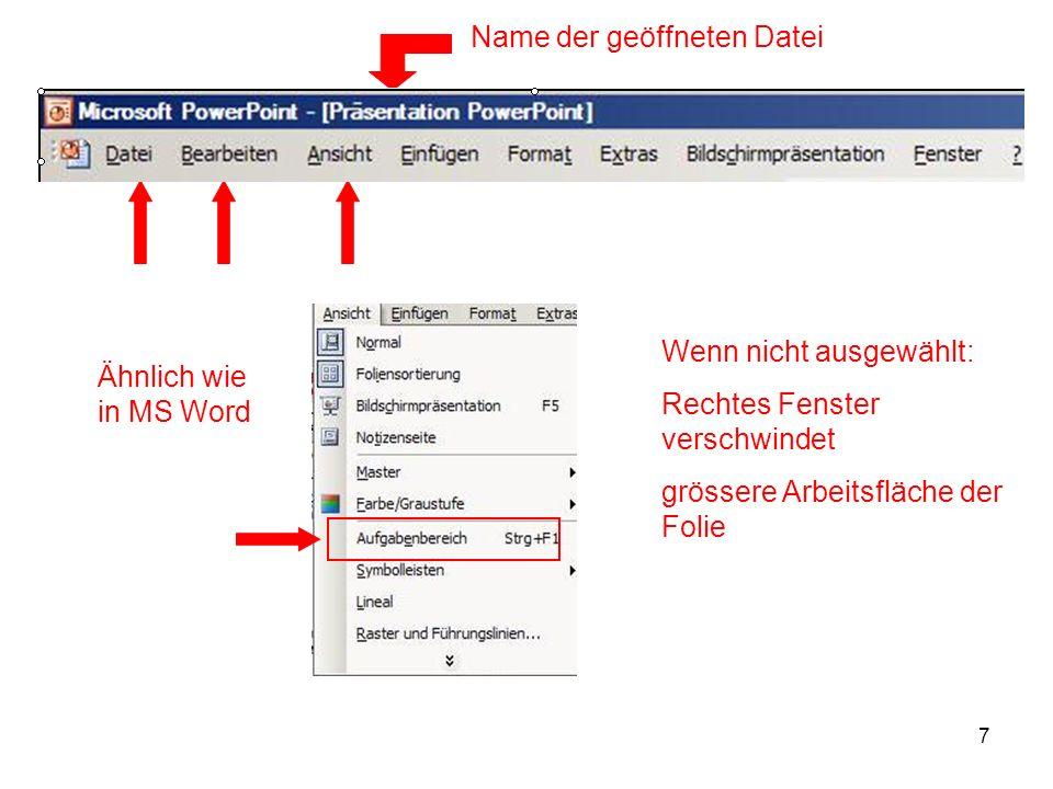 7 Name der geöffneten Datei Ähnlich wie in MS Word Wenn nicht ausgewählt: Rechtes Fenster verschwindet grössere Arbeitsfläche der Folie