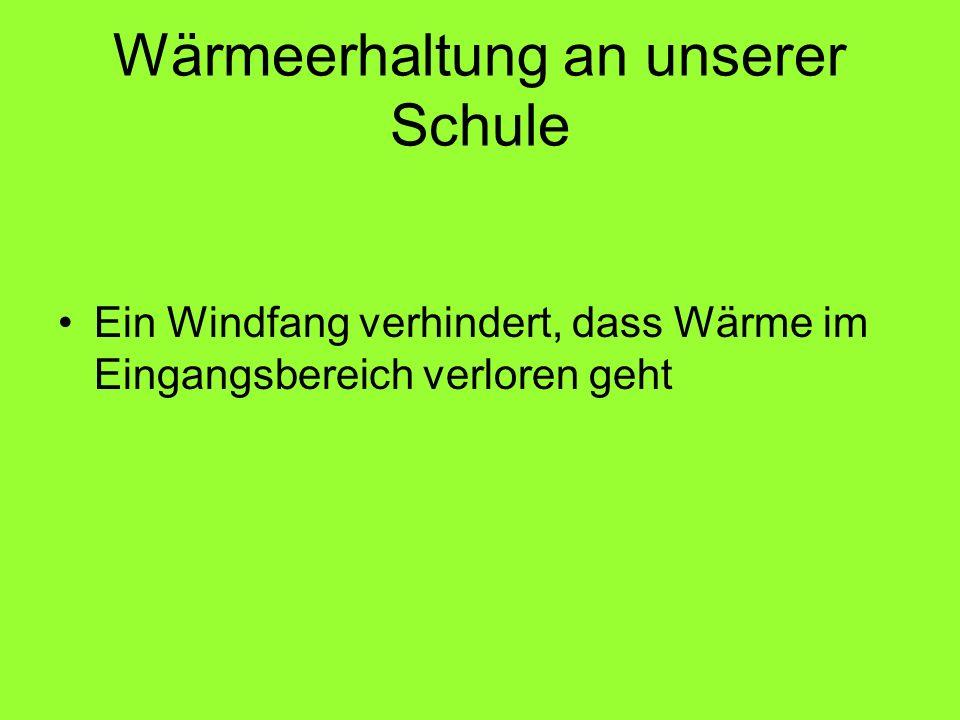 Wärmeerhaltung an unserer Schule Ein Windfang verhindert, dass Wärme im Eingangsbereich verloren geht