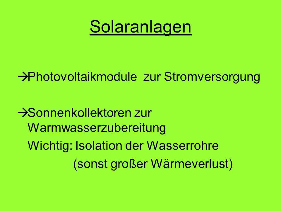 Solaranlagen Photovoltaikmodule zur Stromversorgung Sonnenkollektoren zur Warmwasserzubereitung Wichtig: Isolation der Wasserrohre (sonst großer Wärme