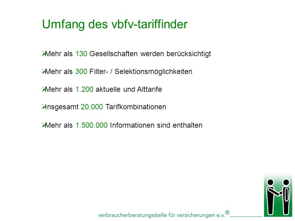 Umfang des vbfv-tariffinder Mehr als 130 Gesellschaften werden berücksichtigt Mehr als 300 Filter- / Selektionsmöglichkeiten Mehr als 1.200 aktuelle u