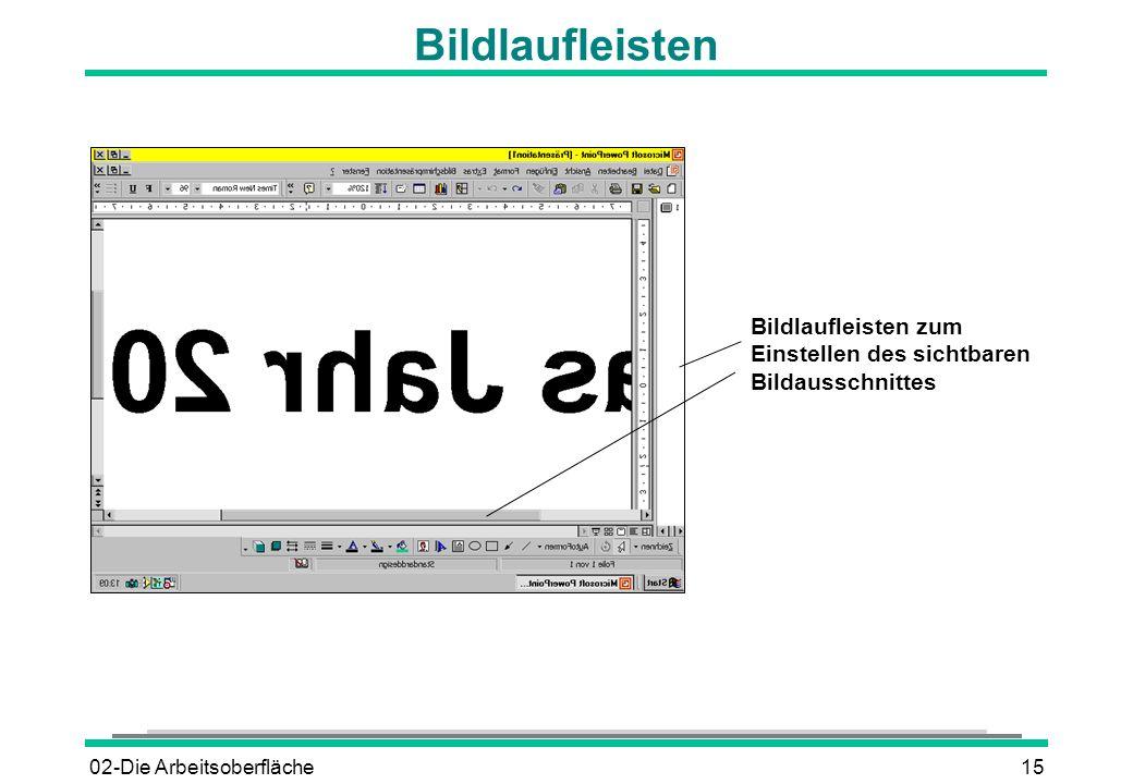 02-Die Arbeitsoberfläche15 Bildlaufleisten Bildlaufleisten zum Einstellen des sichtbaren Bildausschnittes