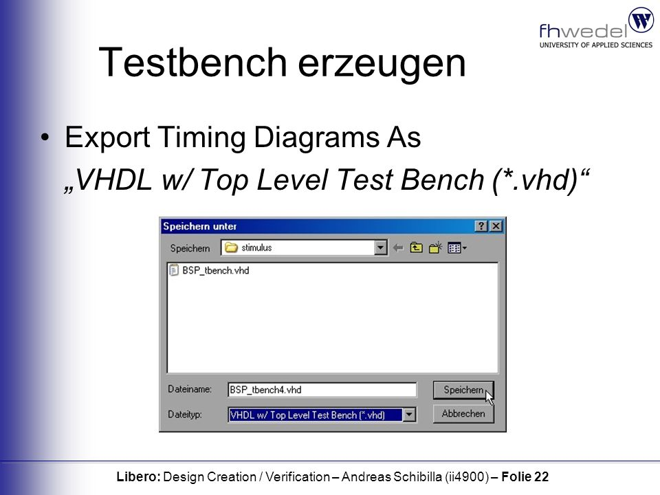 Libero: Design Creation / Verification – Andreas Schibilla (ii4900) – Folie 22 Testbench erzeugen Export Timing Diagrams As VHDL w/ Top Level Test Bench (*.vhd)