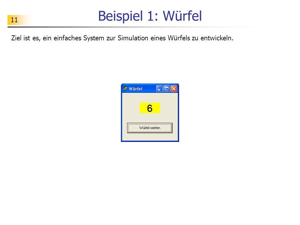 11 Beispiel 1: Würfel Ziel ist es, ein einfaches System zur Simulation eines Würfels zu entwickeln.