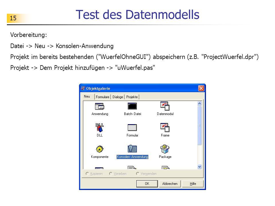 15 Test des Datenmodells Vorbereitung: Datei -> Neu -> Konsolen-Anwendung Projekt im bereits bestehenden (
