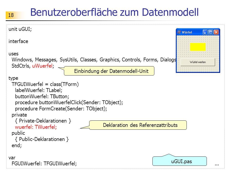 18 Benutzeroberfläche zum Datenmodell unit uGUI; interface uses Windows, Messages, SysUtils, Classes, Graphics, Controls, Forms, Dialogs, StdCtrls, uW