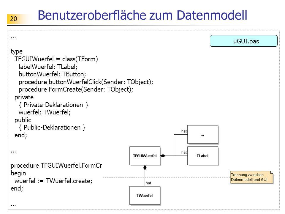 20 Benutzeroberfläche zum Datenmodell... type TFGUIWuerfel = class(TForm) labelWuerfel: TLabel; buttonWuerfel: TButton; procedure buttonWuerfelClick(S