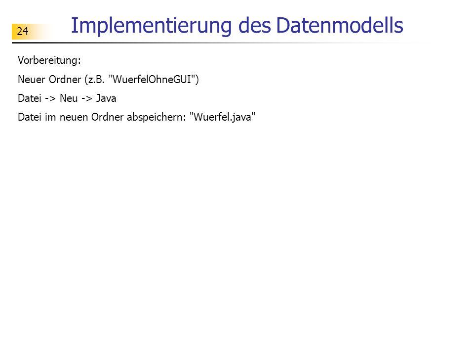 24 Implementierung des Datenmodells Vorbereitung: Neuer Ordner (z.B.