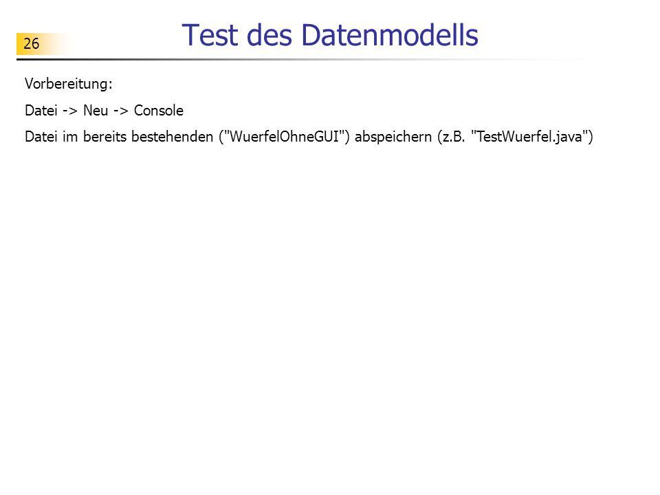26 Test des Datenmodells Vorbereitung: Datei -> Neu -> Console Datei im bereits bestehenden (