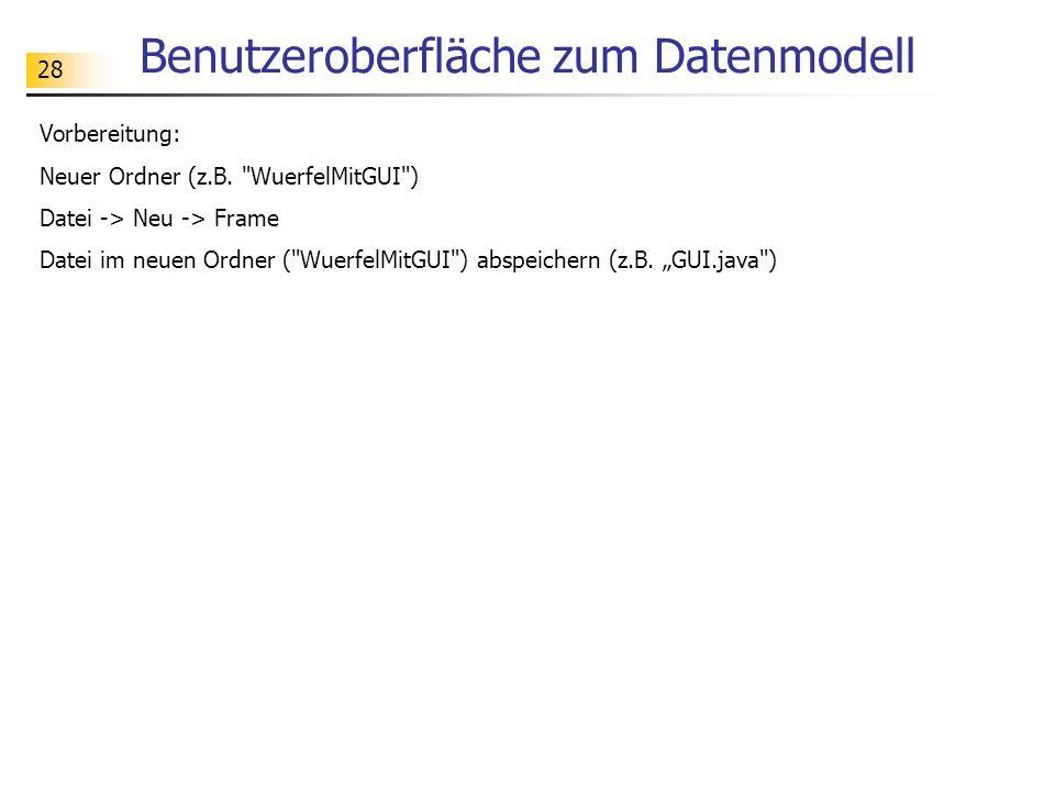 28 Benutzeroberfläche zum Datenmodell Vorbereitung: Neuer Ordner (z.B.