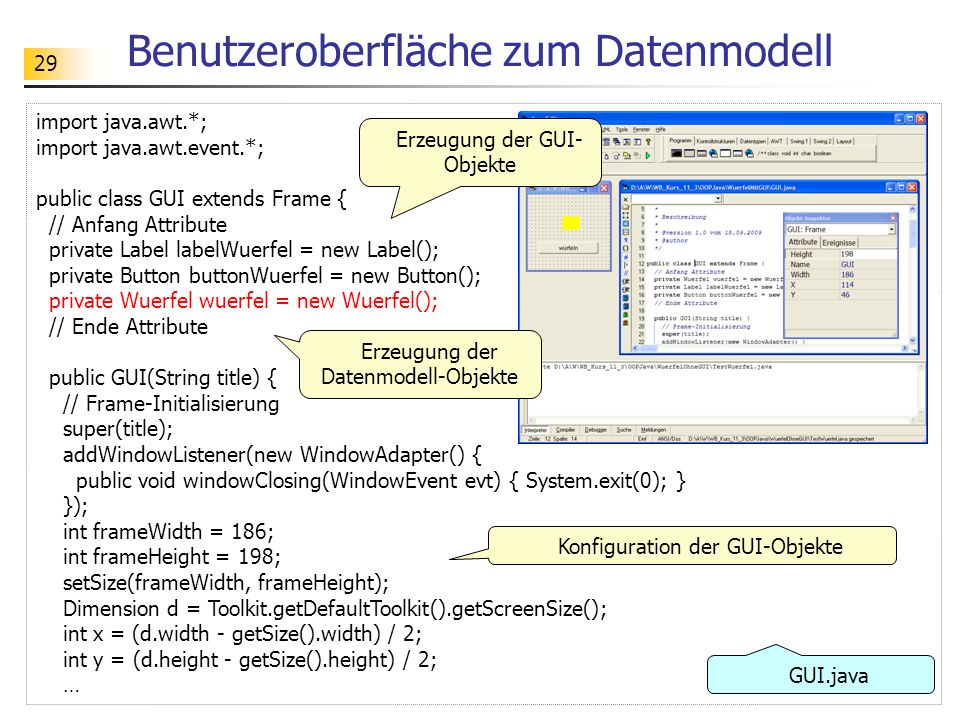 29 Benutzeroberfläche zum Datenmodell import java.awt.*; import java.awt.event.*; public class GUI extends Frame { // Anfang Attribute private Label l